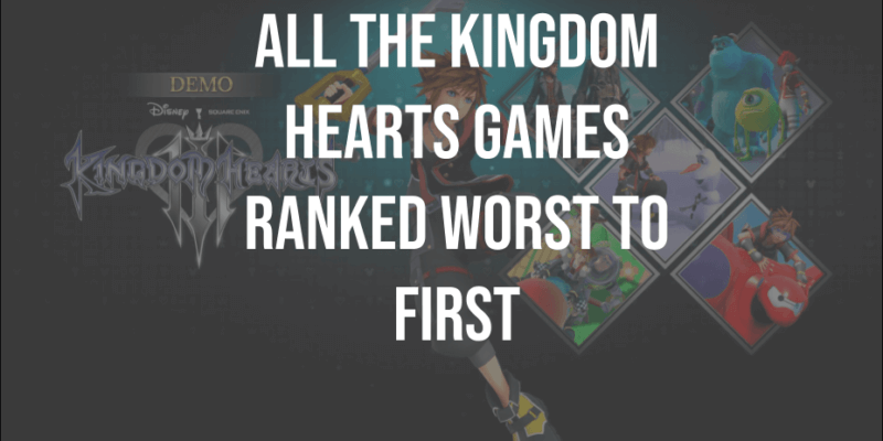 all the kingdom hearts games ranked worst to first